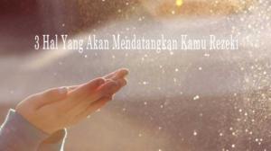 3 Hal Yang Akan Mendatangkan Kamu Rezeki